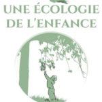 Un pas vers une écologie de l'enfance – Olivier Lafay Deborah Heynen